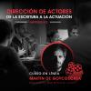 """Dirección de actores """"De la escritura a la actuación"""""""